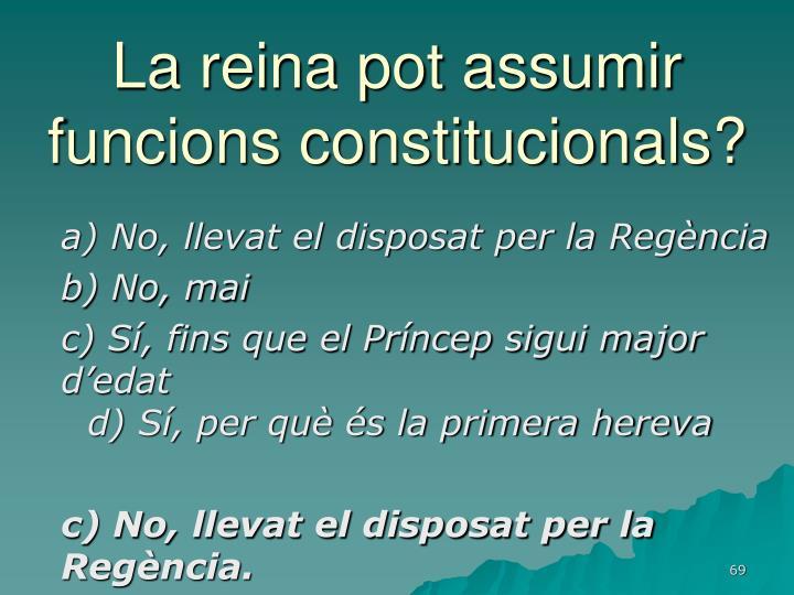 La reina pot assumir funcions constitucionals?