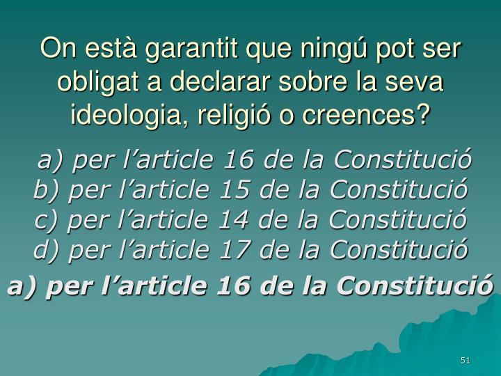 On està garantit que ningú pot ser obligat a declarar sobre la seva ideologia, religió o creences?