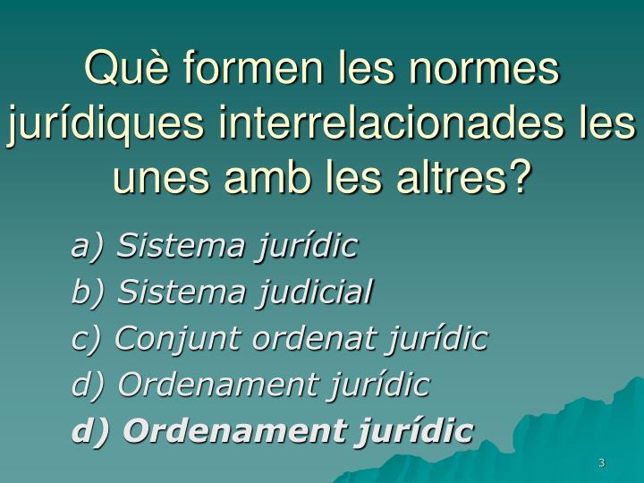 Què formen les normes jurídiques interrelacionades les unes amb les altres?