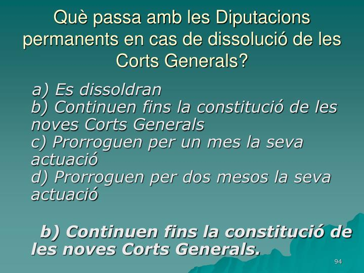 Què passa amb les Diputacions permanents en cas de dissolució de les Corts Generals?