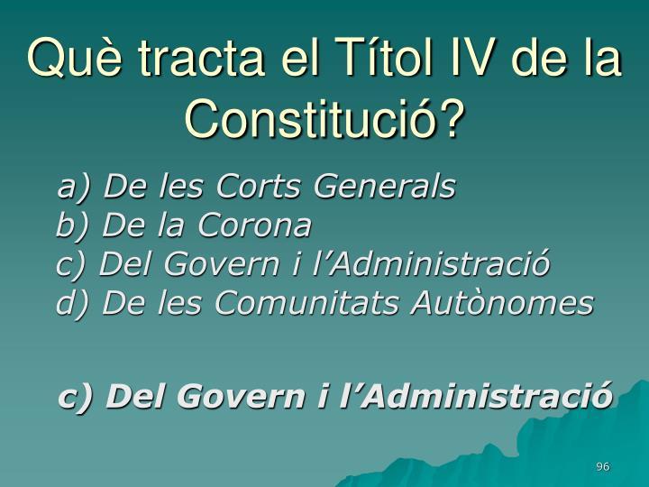 Què tracta el Títol IV de la Constitució?
