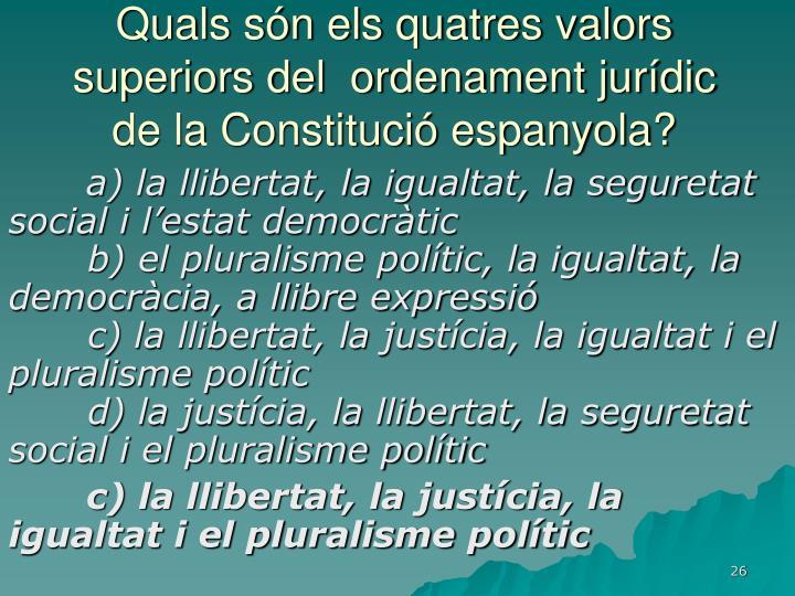 Quals són els quatres valors superiors del  ordenament jurídic de la Constitució espanyola?