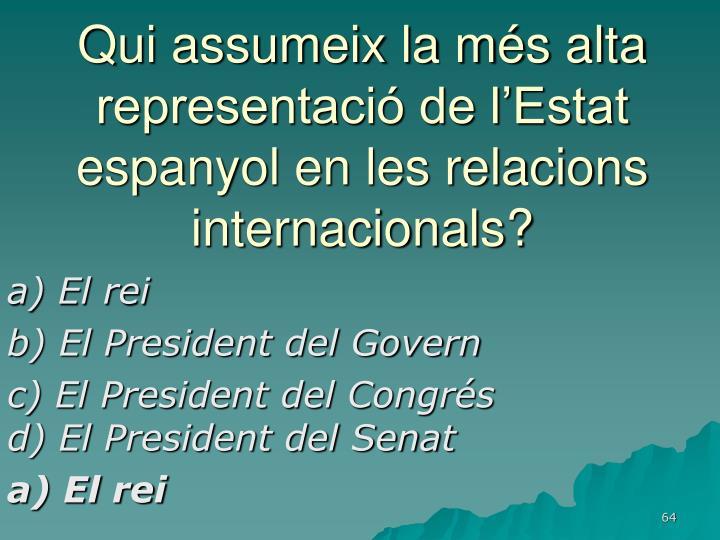 Qui assumeix la més alta representació de l'Estat espanyol en les relacions internacionals?