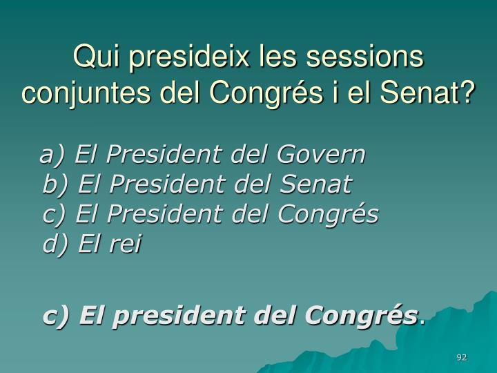 Qui presideix les sessions conjuntes del Congrés i el Senat?