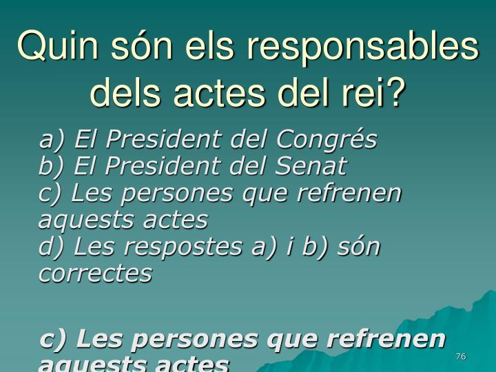 Quin són els responsables dels actes del rei?