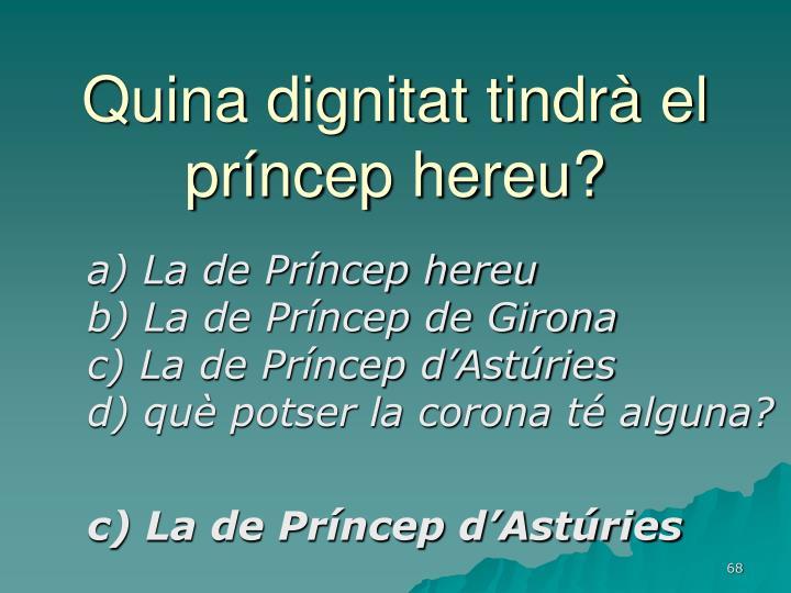Quina dignitat tindrà el príncep hereu?