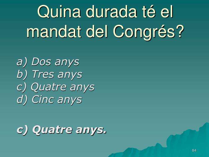 Quina durada té el mandat del Congrés?
