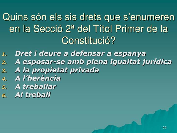 Quins són els sis drets que s'enumeren en la Secció 2ª del Títol Primer de la Constitució?