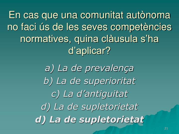 En cas que una comunitat autònoma no faci ús de les seves competències normatives, quina clàusula s'ha d'aplicar?