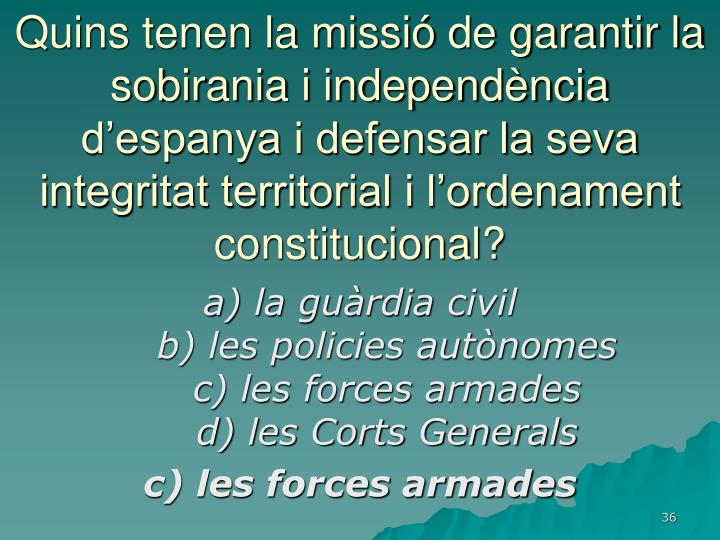 Quins tenen la missió de garantir la sobirania i independència d'espanya i defensar la seva integritat territorial i l'ordenament constitucional?