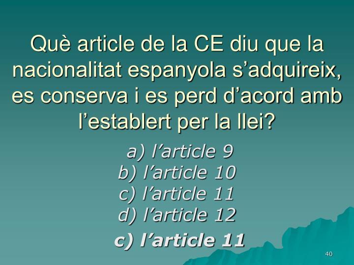 Què article de la CE diu que la nacionalitat espanyola s'adquireix, es conserva i es perd d'acord amb l'establert per la llei?