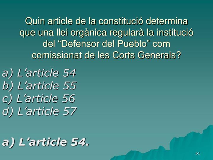 """Quin article de la constitució determina que una llei orgànica regularà la institució del """"Defensor del Pueblo"""" com comissionat de les Corts Generals?"""