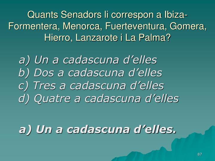 Quants Senadors li correspon a Ibiza-Formentera, Menorca, Fuerteventura, Gomera, Hierro, Lanzarote i La Palma?