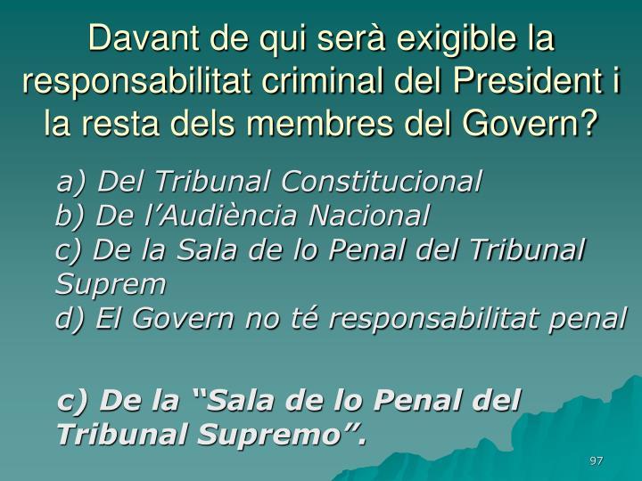 Davant de qui serà exigible la responsabilitat criminal del President i la resta dels membres del Govern?