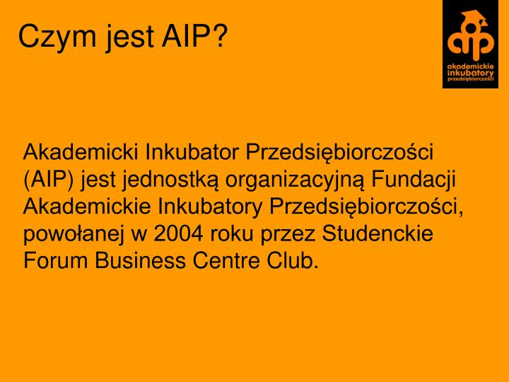 Akademicki Inkubator Przedsiębiorczości (AIP) jest jednostk