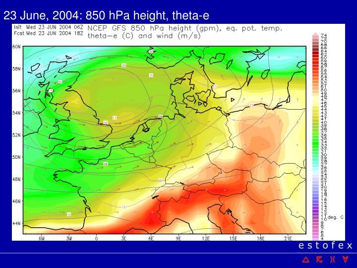 23 June, 2004: 850 hPa height, theta-e