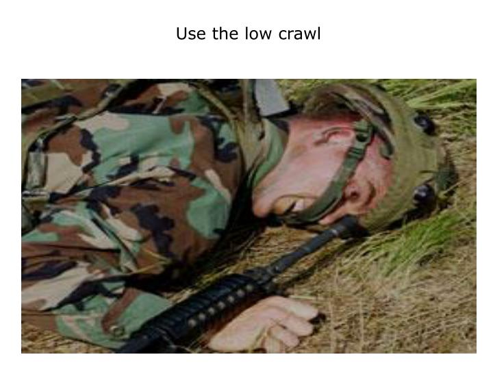 Use the low crawl