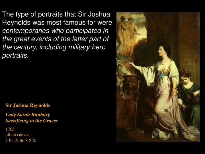 The type of portraits that Sir Joshua Reynolds was most famous for were