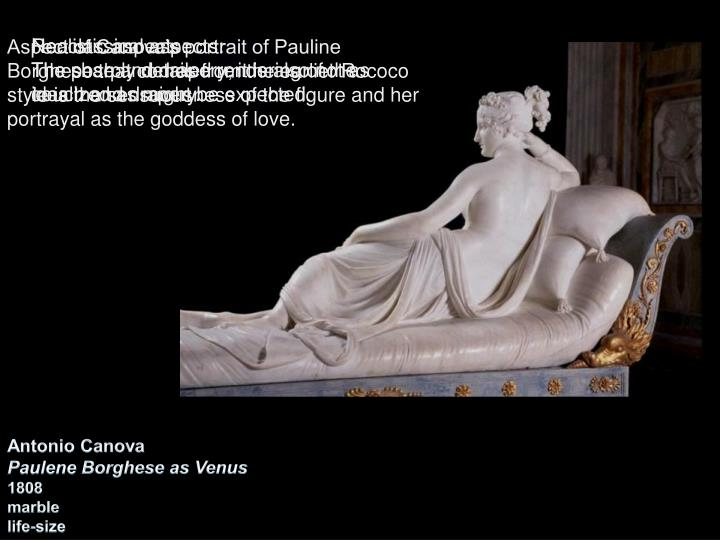 Aspect of Canova's portrait of Pauline Borghese that comes from the earlier Rococo style is the sensuousness of the figure and her portrayal as the goddess of love.