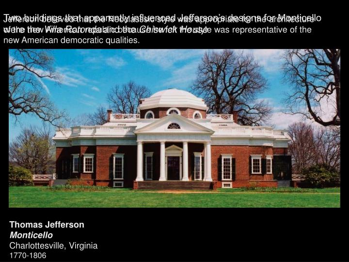 Two buildings that apparently influenced Jefferson's designs for Monticello were the