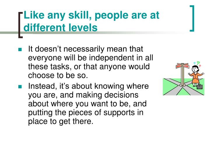 Like any skill, people are at different levels