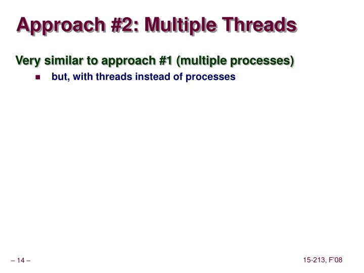 Approach #2: Multiple Threads