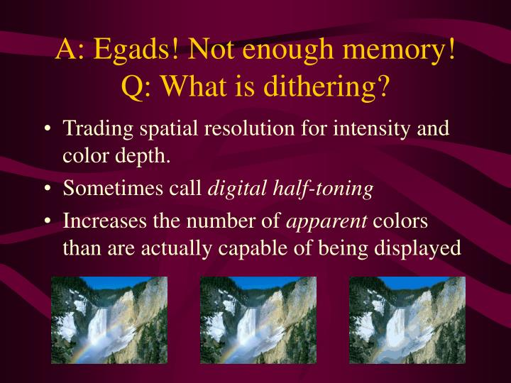 A: Egads! Not enough memory!