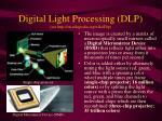 digital light processing dlp see http en wikipedia org wiki dlp