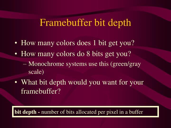 Framebuffer bit depth