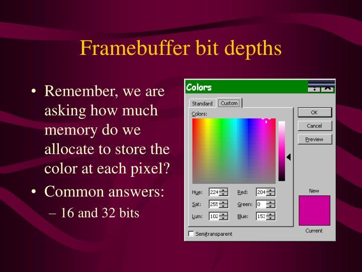 Framebuffer bit depths