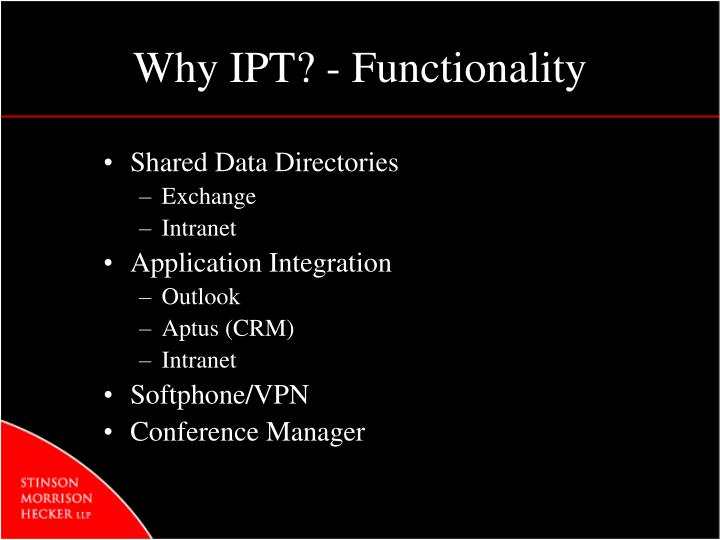 Why IPT? - Functionality