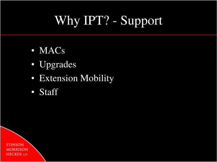 Why IPT? - Support