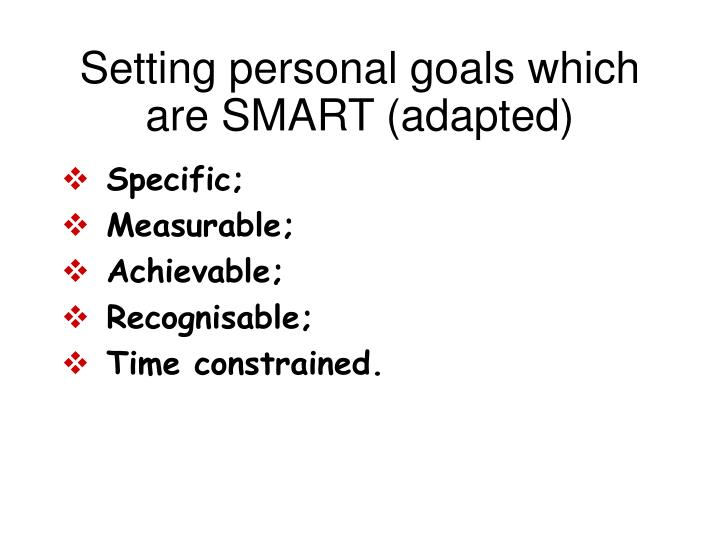 Setting personal goals which are SMART (adapted)