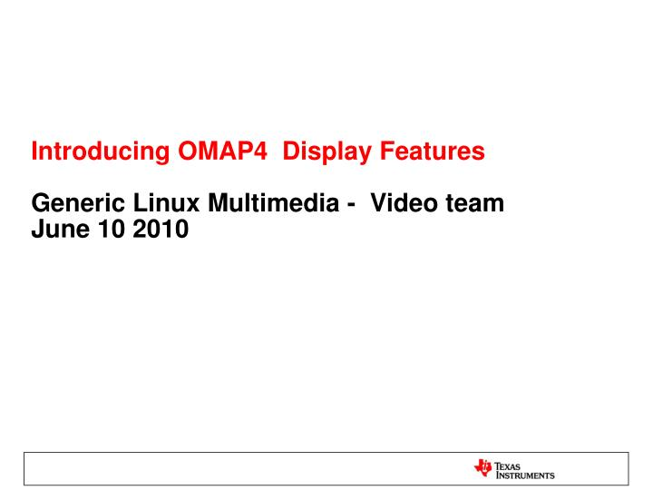 Introducing OMAP4  Display Features
