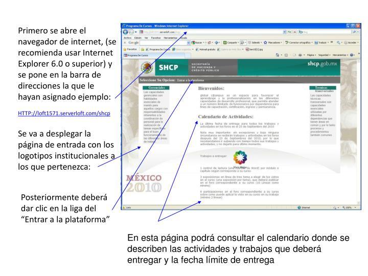 Primero se abre el navegador de internet, (se recomienda usar Internet Explorer 6.0 o superior) y se pone en la barra de direcciones la