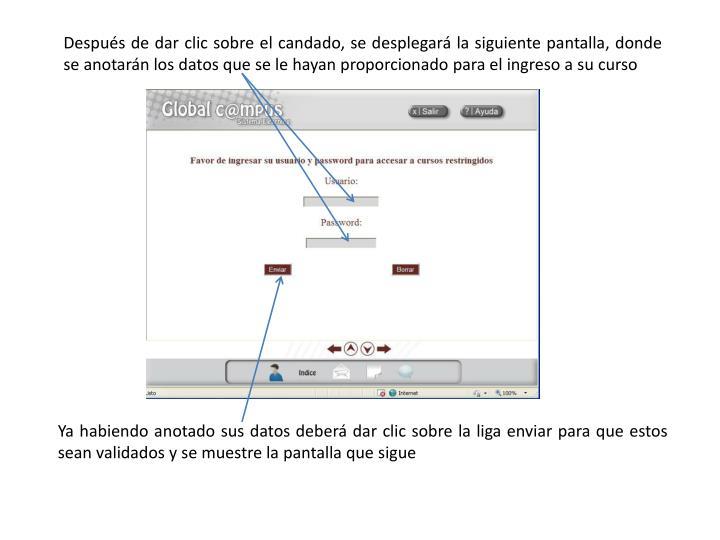 Después de dar clic sobre el candado, se desplegará la siguiente pantalla, donde se anotarán los datos que se le hayan proporcionado para el ingreso a su curso