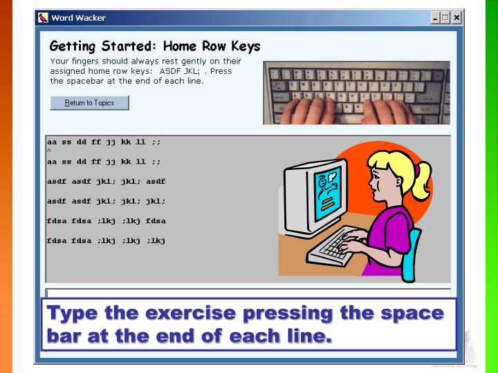 Type the exercise pressing the space bar at the end of each line.