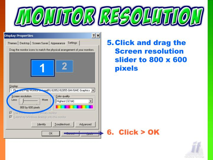 Click and drag the Screen resolution slider to 800 x 600 pixels