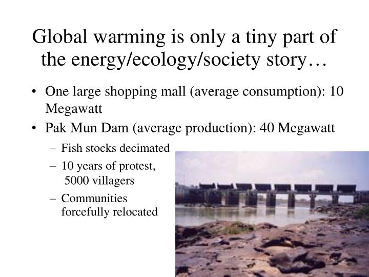 Global warming is only a tiny part of the energy/ecology/society story…