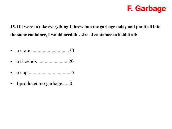 F. Garbage