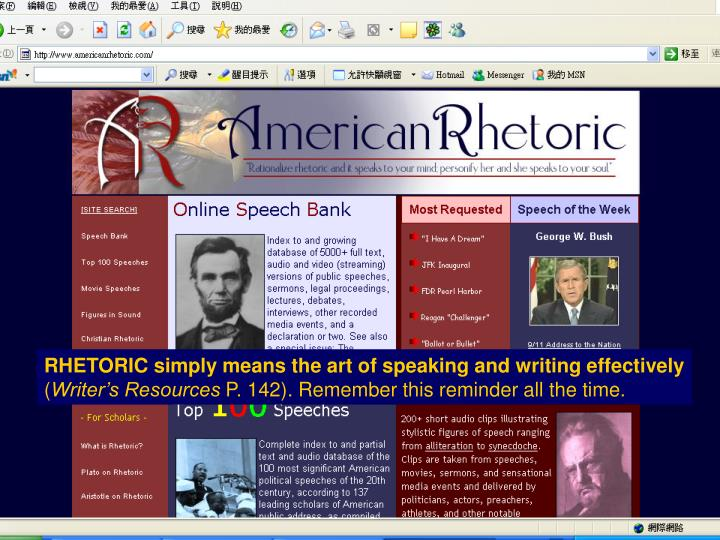 RHETORIC simply means the art of speaking and writing effectively