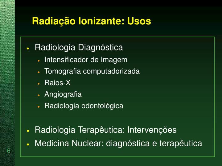 Radiação Ionizante: Usos