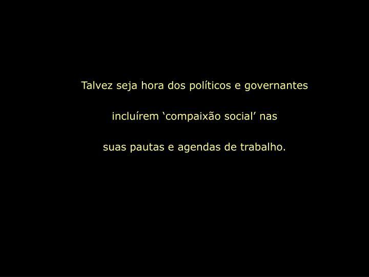 Talvez seja hora dos políticos e governantes