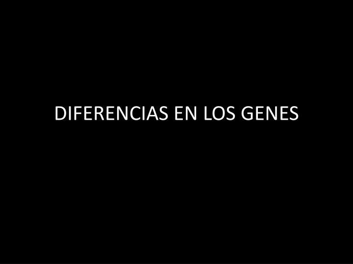 DIFERENCIAS EN LOS GENES