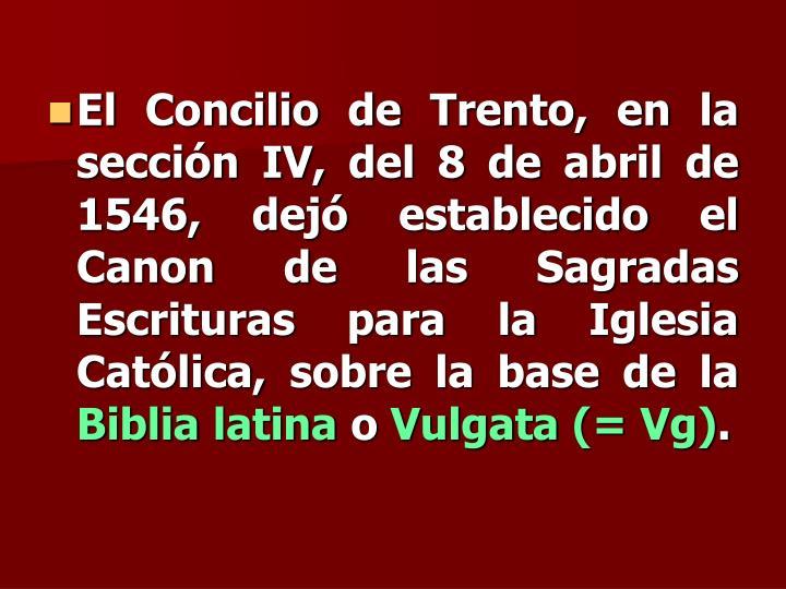 El Concilio de Trento, en la sección IV, del 8 de abril de 1546, dejó establecido el Canon de las Sagradas Escrituras para la Iglesia Católica, sobre la base de la
