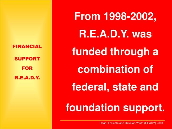 From 1998-2002, R.E.A.D.Y. was funded through a combination of federal, state and foundation support.