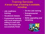 training services a broad range of training is available including