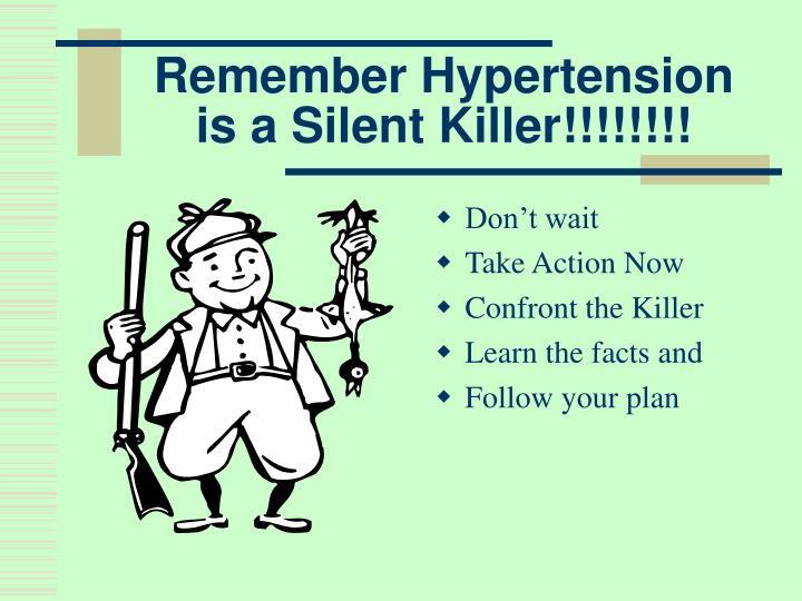 Remember Hypertension is a Silent Killer!!!!!!!!