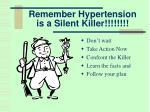 remember hypertension is a silent killer