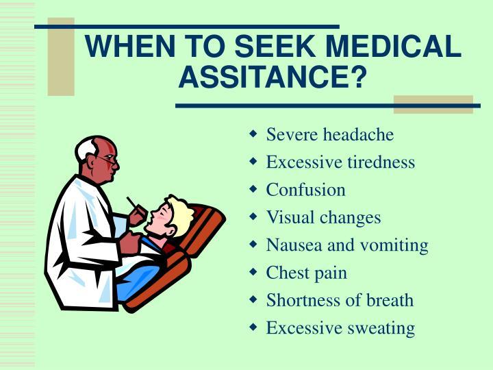 WHEN TO SEEK MEDICAL ASSITANCE?
